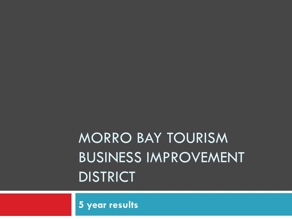 MORRO BAY TOURISM BUSINESS IMPROVEMENT DISTRICT 5 year results