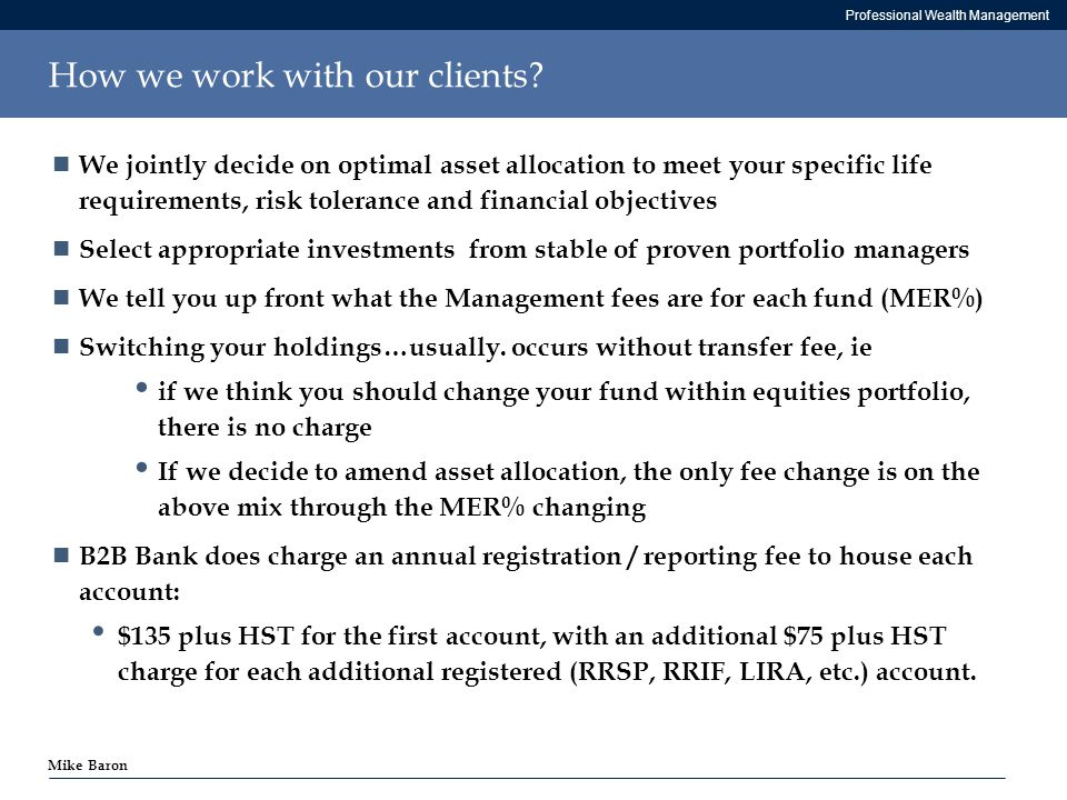 Professional Wealth Management Mike Baron How we work with our clients.
