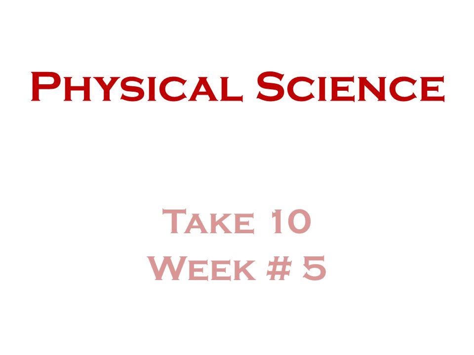 Physical Science Take 10 Week # 5