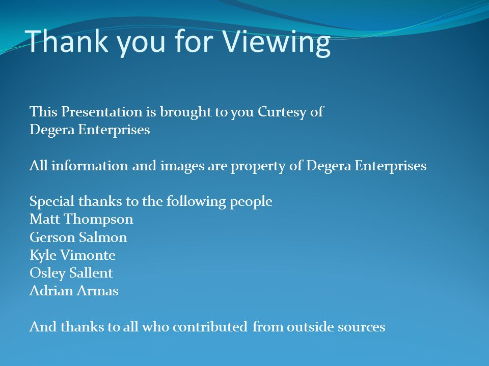 Thank you for Viewing This Presentation is brought to you Curtesy of Degera Enterprises All information and images are property of Degera Enterprises
