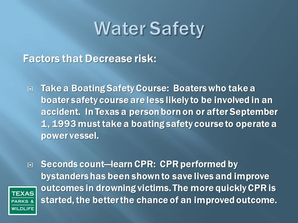 Factors that Decrease risk:  Take a Boating Safety Course: Boaters who take a boater safety course are less likely to be involved in an accident.