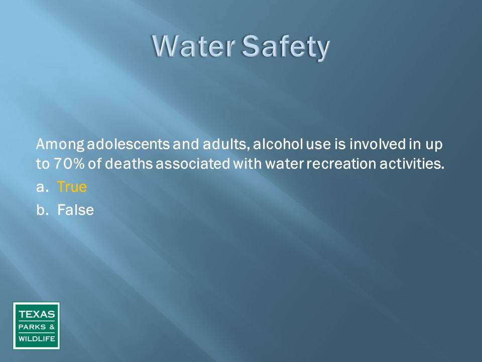Among adolescents and adults, alcohol use is involved in up to 70% of deaths associated with water recreation activities.