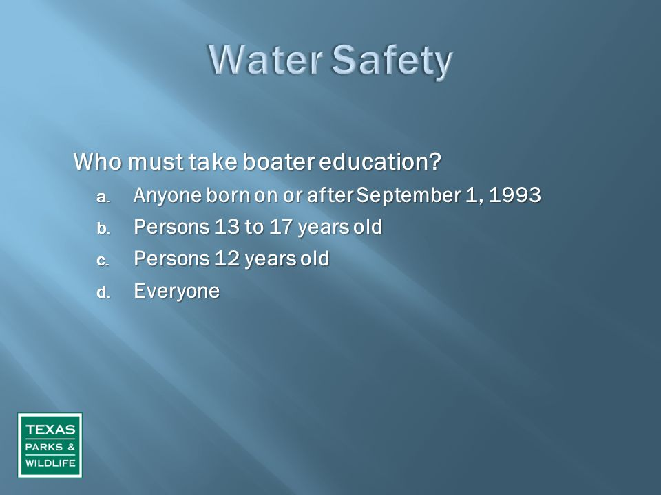 Who must take boater education. a. Anyone born on or after September 1, 1993 b.