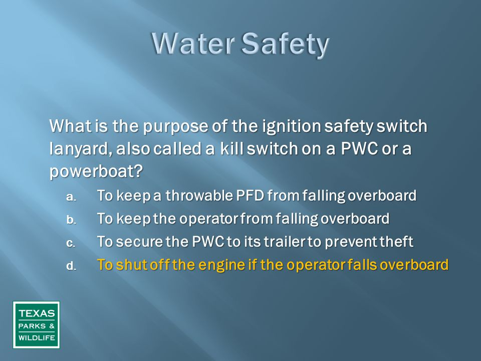 What is the purpose of the ignition safety switch lanyard, also called a kill switch on a PWC or a powerboat? a. To keep a throwable PFD from falling