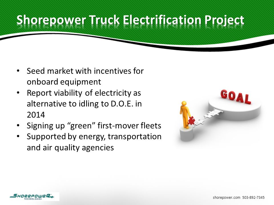 shorepower.com 503-892-7345 Seed market with incentives for onboard equipment Report viability of electricity as alternative to idling to D.O.E. in 20