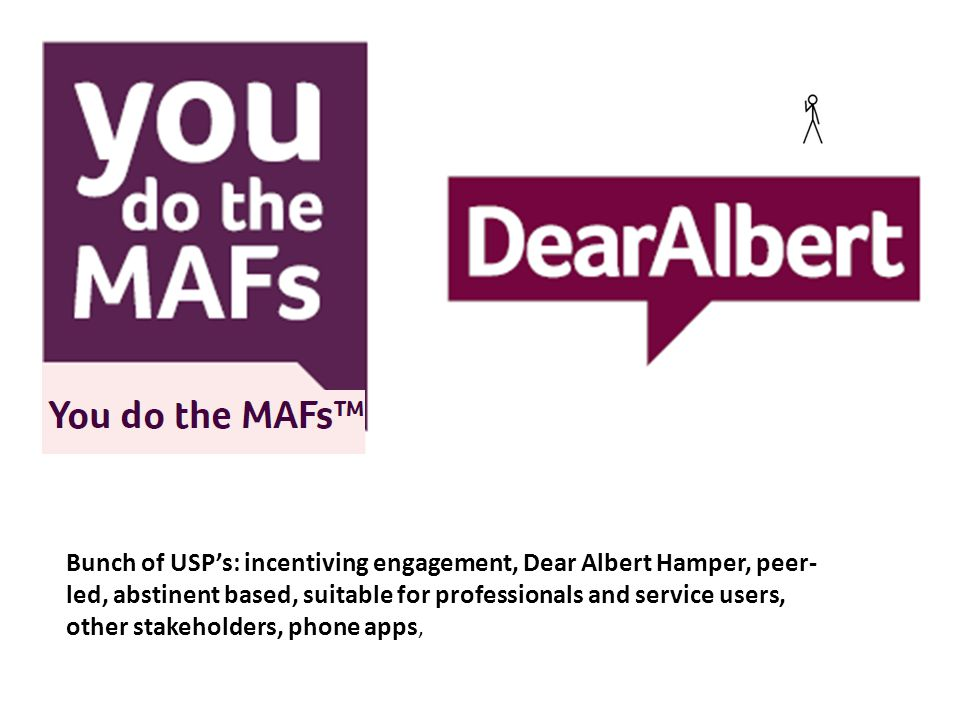 Bunch of USP's: incentiving engagement, Dear Albert Hamper, peer- led, abstinent based, suitable for professionals and service users, other stakeholders, phone apps,
