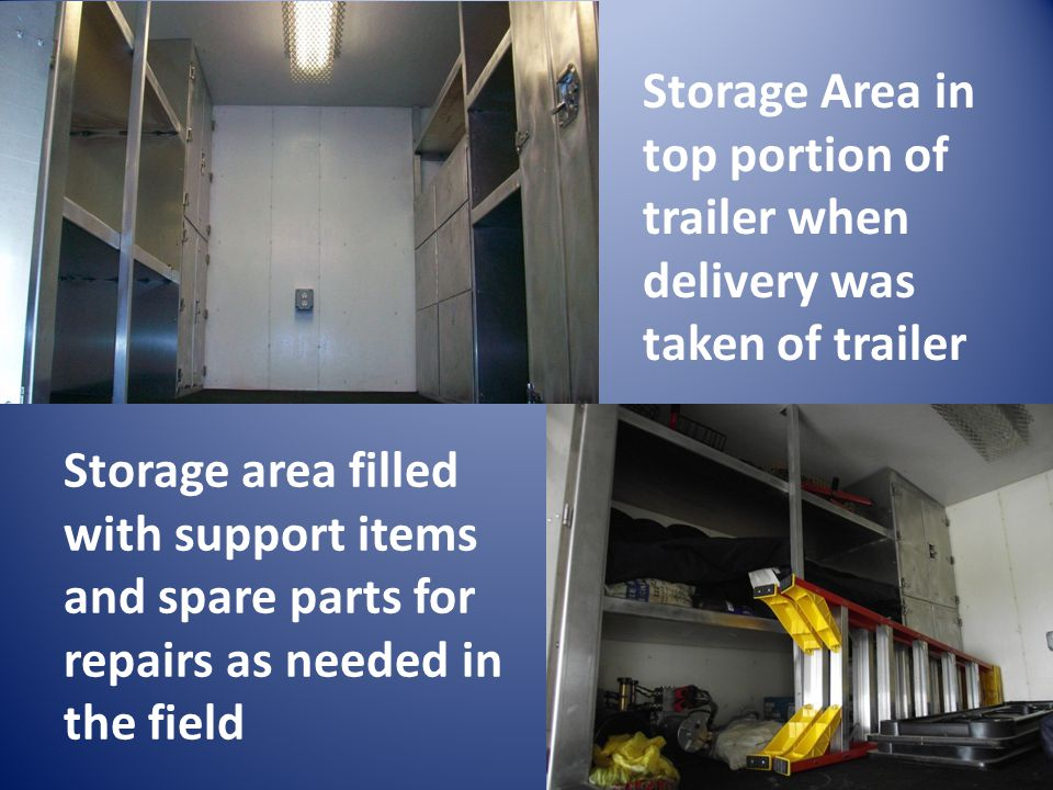 Storage Area in top portion of trailer when delivery was taken of trailer Storage area filled with support items and spare parts for repairs as needed in the field