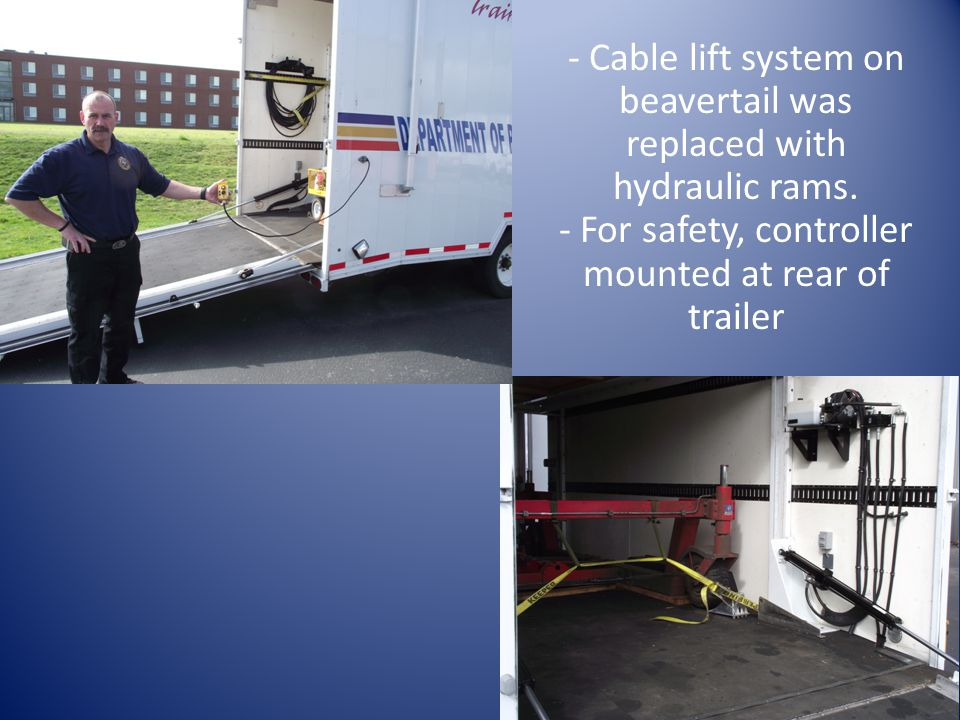 - Cable lift system on beavertail was replaced with hydraulic rams.