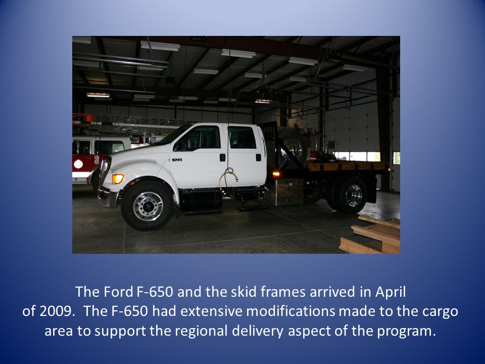 The Ford F-650 and the skid frames arrived in April of 2009.