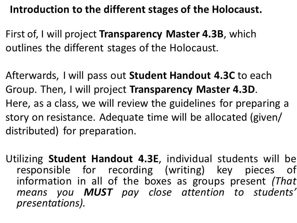 Introduction to the different stages of the Holocaust. First of, I will project Transparency Master 4.3B, which outlines the different stages of the H