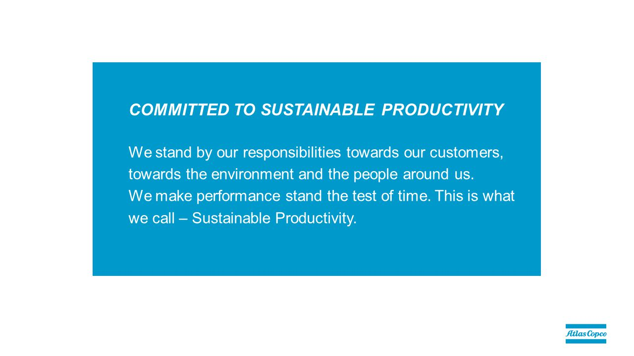 COMMITTED TO SUSTAINABLE PRODUCTIVITY We stand by our responsibilities towards our customers, towards the environment and the people around us.