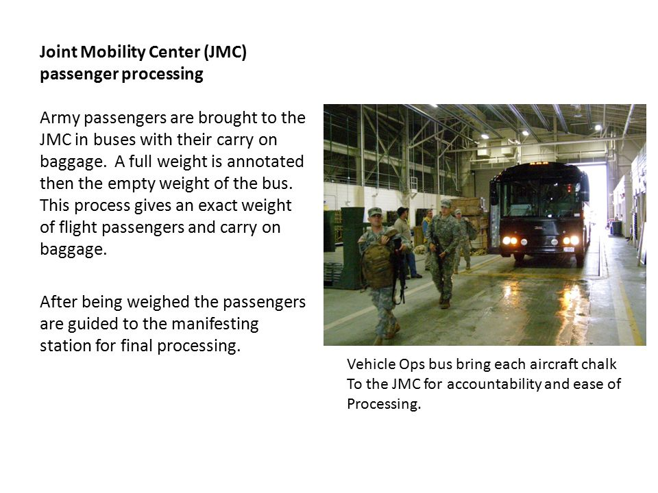 Joint Mobility Center (JMC) passenger processing Army passengers are brought to the JMC in buses with their carry on baggage.
