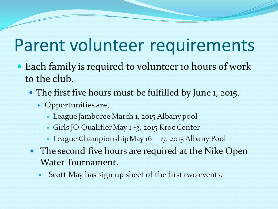 Parent volunteer requirements Each family is required to volunteer 10 hours of work to the club.
