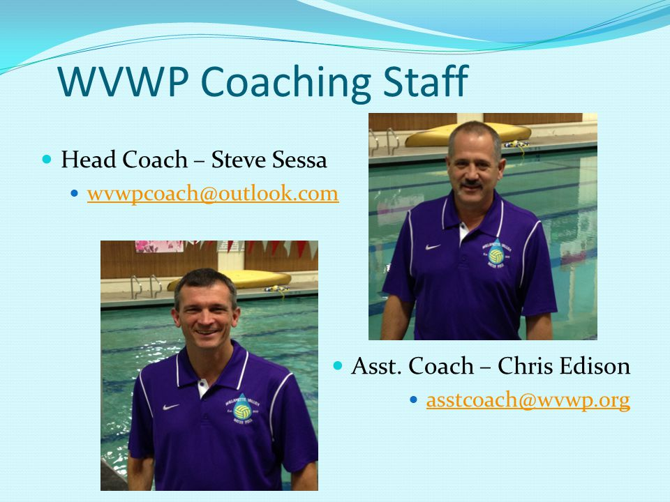 WVWP Coaching Staff Head Coach – Steve Sessa wvwpcoach@outlook.com Asst.