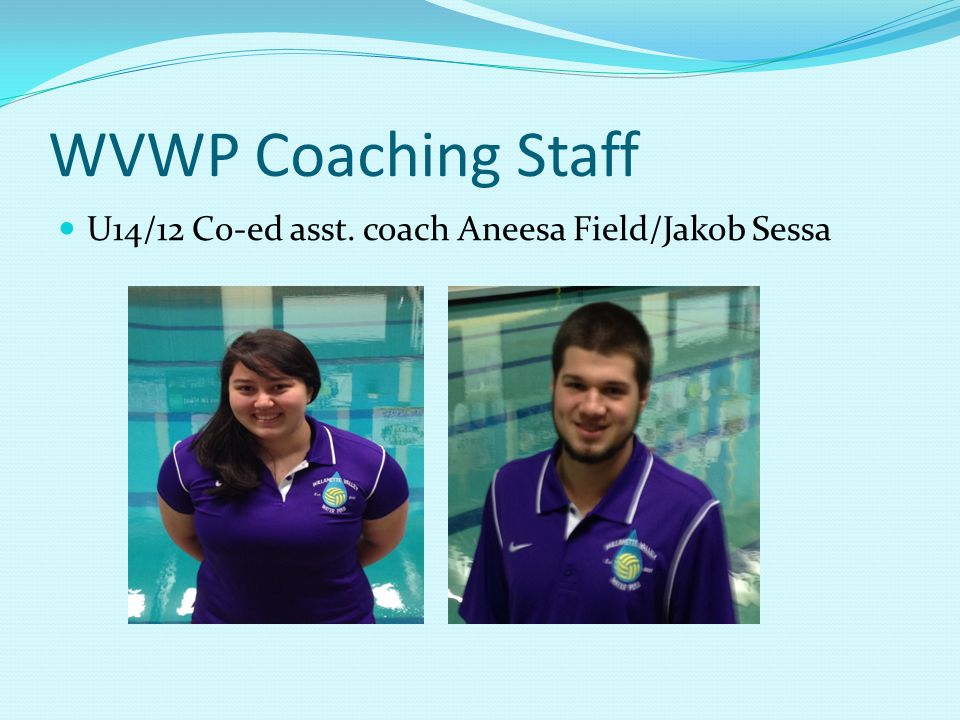 WVWP Coaching Staff U14/12 Co-ed asst. coach Aneesa Field/Jakob Sessa