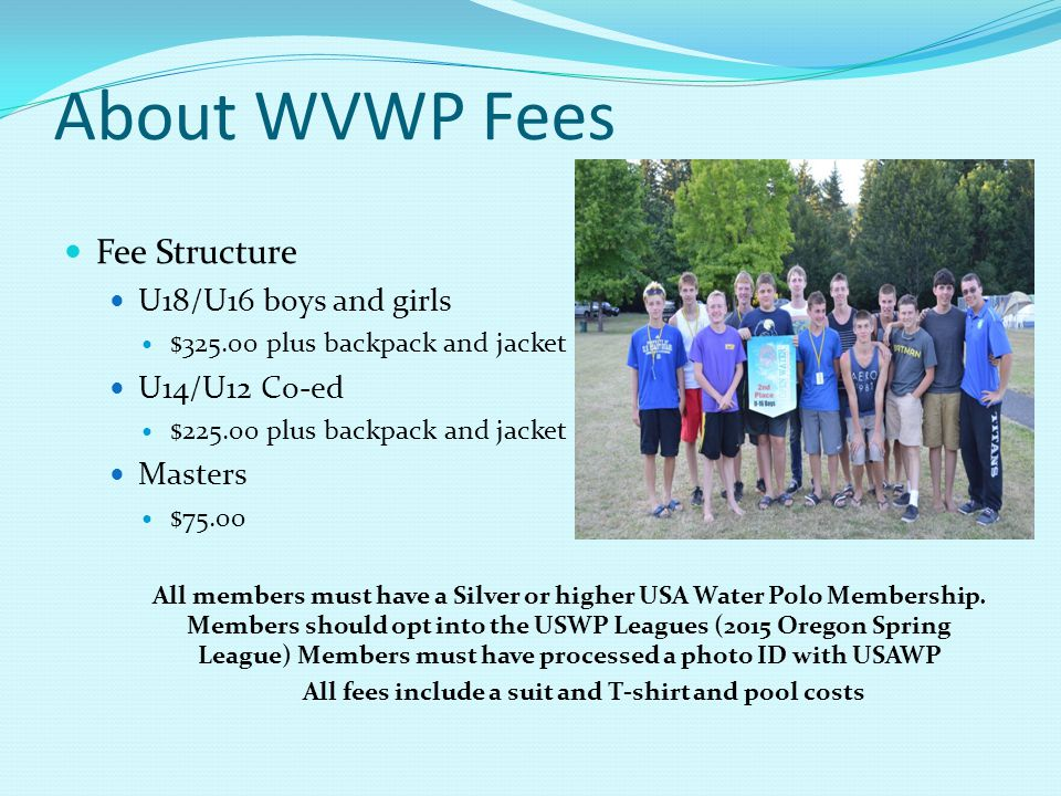 About WVWP Schedule Schedules U18/U16 Boys Saturday 9:00 am – 12:00 pm pool time Albany Sunday 2:00 pm – 5:00 pm pool time Albany Tuesday 7:30 pm – 9:00 pm pool time Kroc U18/U16 Girls Saturday 8:00 am - 11:00 am pool time Albany Sunday 1:00 pm – 4:00 pm pool time Albany Tuesday 6:00 pm – 7:30 pm pool time Kroc Pool time is expensive and all players should be dressed and ready to go 15 minutes before scheduled pool time