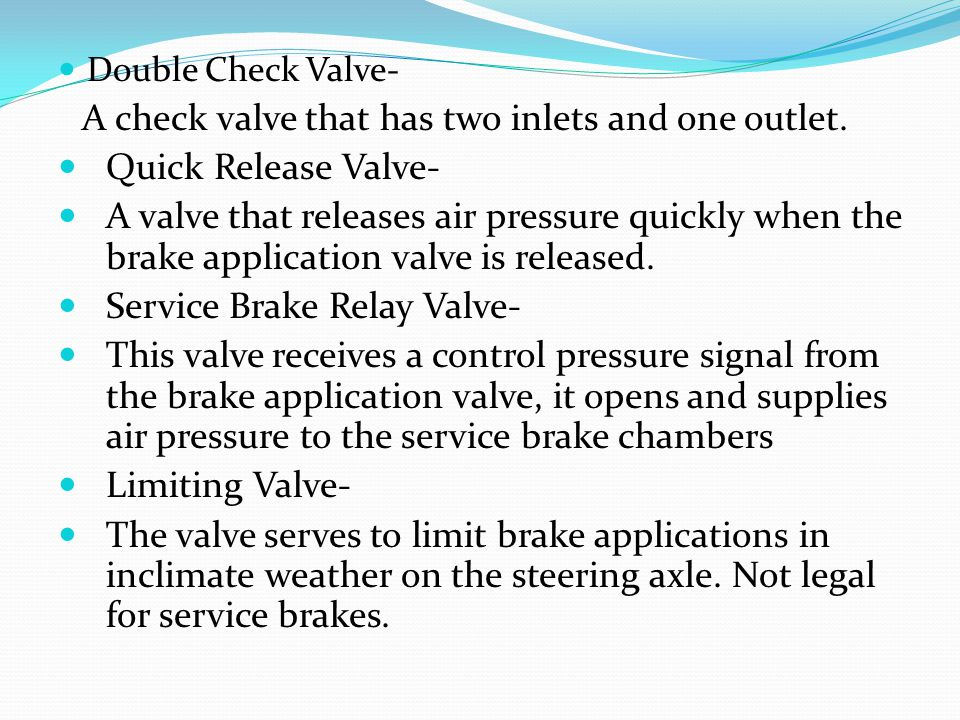 Double Check Valve- A check valve that has two inlets and one outlet.