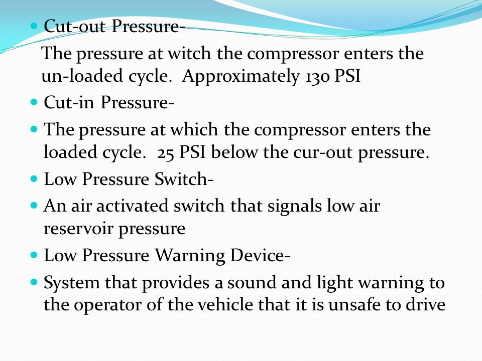 Cut-out Pressure- The pressure at witch the compressor enters the un-loaded cycle.