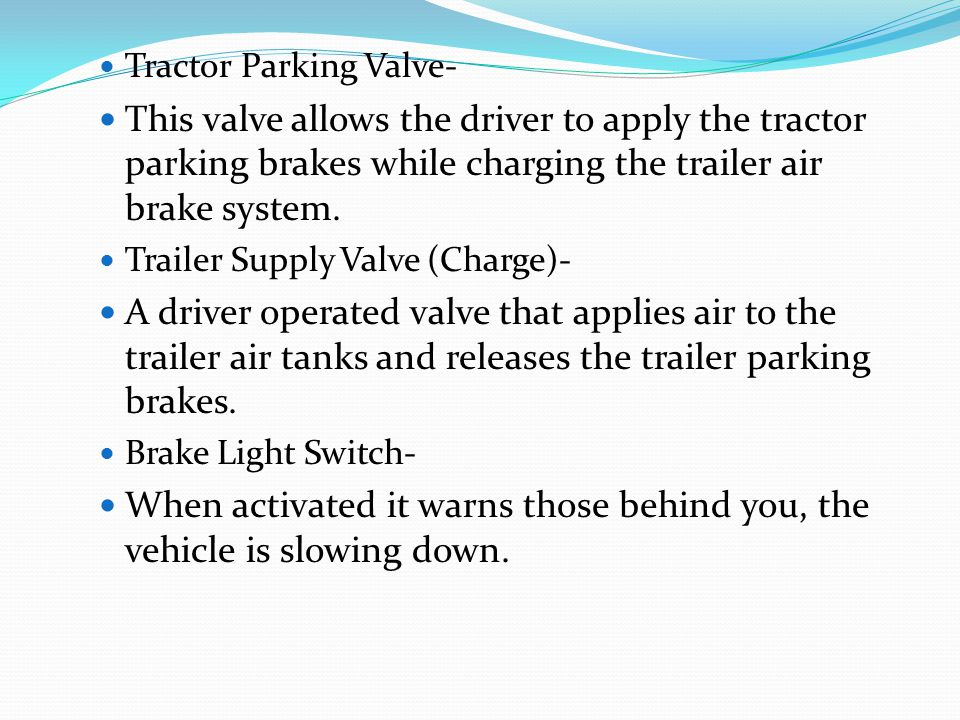Tractor Parking Valve- This valve allows the driver to apply the tractor parking brakes while charging the trailer air brake system.