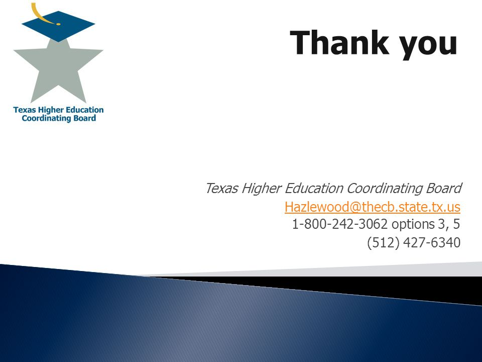 Texas Higher Education Coordinating Board Hazlewood@thecb.state.tx.us 1-800-242-3062 options 3, 5 (512) 427-6340 Thank you