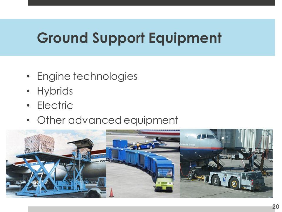 Ground Support Equipment Engine technologies Hybrids Electric Other advanced equipment 20
