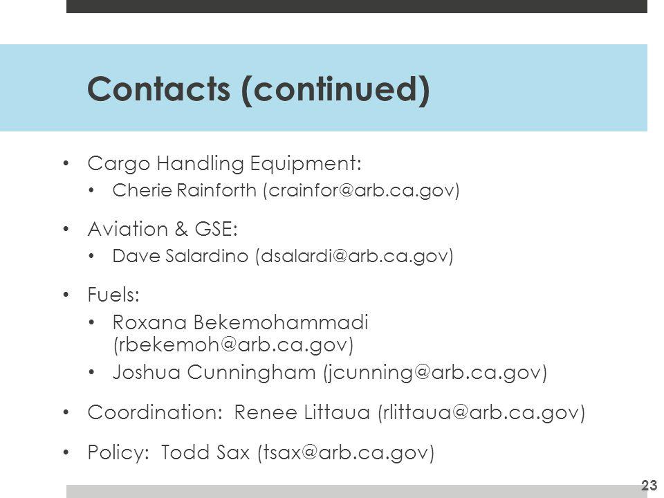 Contacts (continued) Cargo Handling Equipment: Cherie Rainforth (crainfor@arb.ca.gov) Aviation & GSE: Dave Salardino (dsalardi@arb.ca.gov) Fuels: Roxana Bekemohammadi (rbekemoh@arb.ca.gov) Joshua Cunningham (jcunning@arb.ca.gov) Coordination: Renee Littaua (rlittaua@arb.ca.gov) Policy: Todd Sax (tsax@arb.ca.gov) 23
