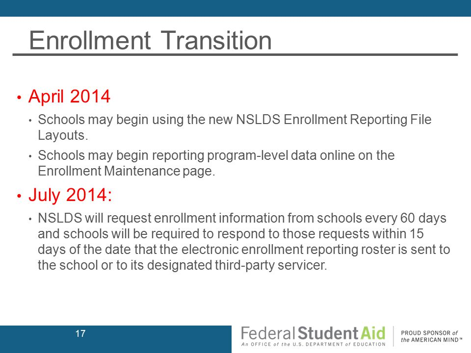 Enrollment Transition April 2014 Schools may begin using the new NSLDS Enrollment Reporting File Layouts.