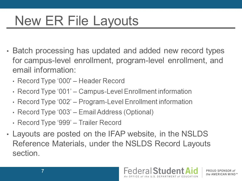 Enrollment Transition July 2014 (continued): Schools using batch enrollment reporting or the spreadsheet upload process may convert to the new enrollment roster file layouts with program data by first indicating their preference on their enrollment profile on the NSLDS Professional Access Website.