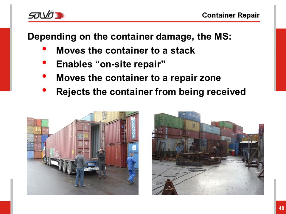"""Container Repair 48 Depending on the container damage, the MS: Moves the container to a stack Enables """"on-site repair"""" Moves the container to a repair"""