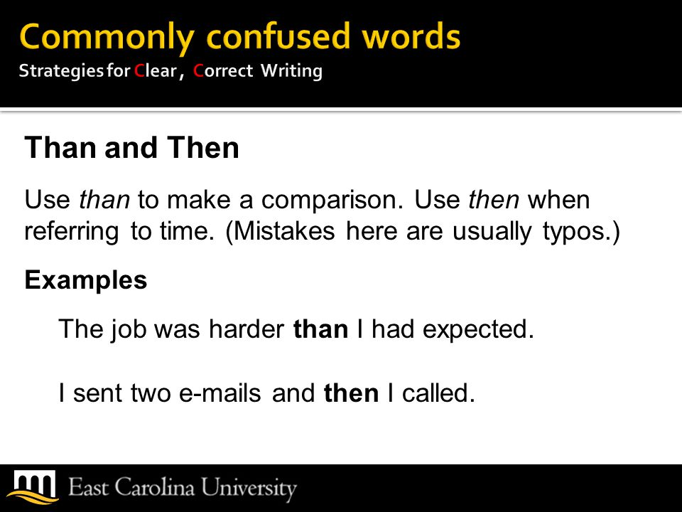 Than and Then Use than to make a comparison. Use then when referring to time.