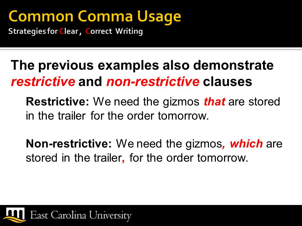 The previous examples also demonstrate restrictive and non-restrictive clauses Restrictive: We need the gizmos that are stored in the trailer for the order tomorrow.