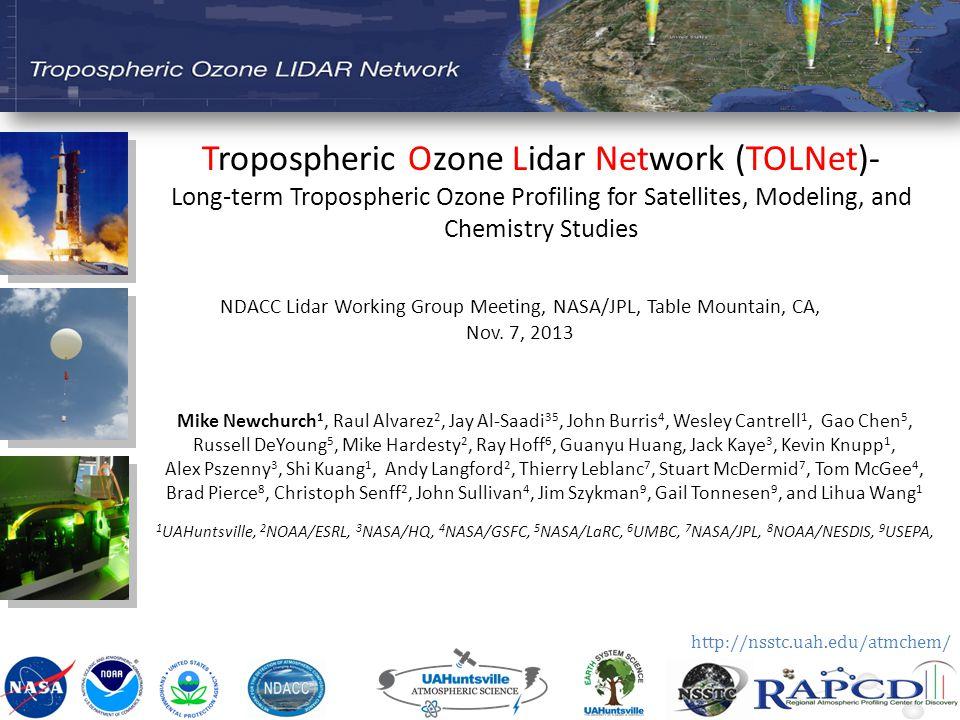 Tropospheric Ozone Lidar Network (TOLNet)- Long-term Tropospheric Ozone Profiling for Satellites, Modeling, and Chemistry Studies NDACC Lidar Working Group Meeting, NASA/JPL, Table Mountain, CA, Nov.