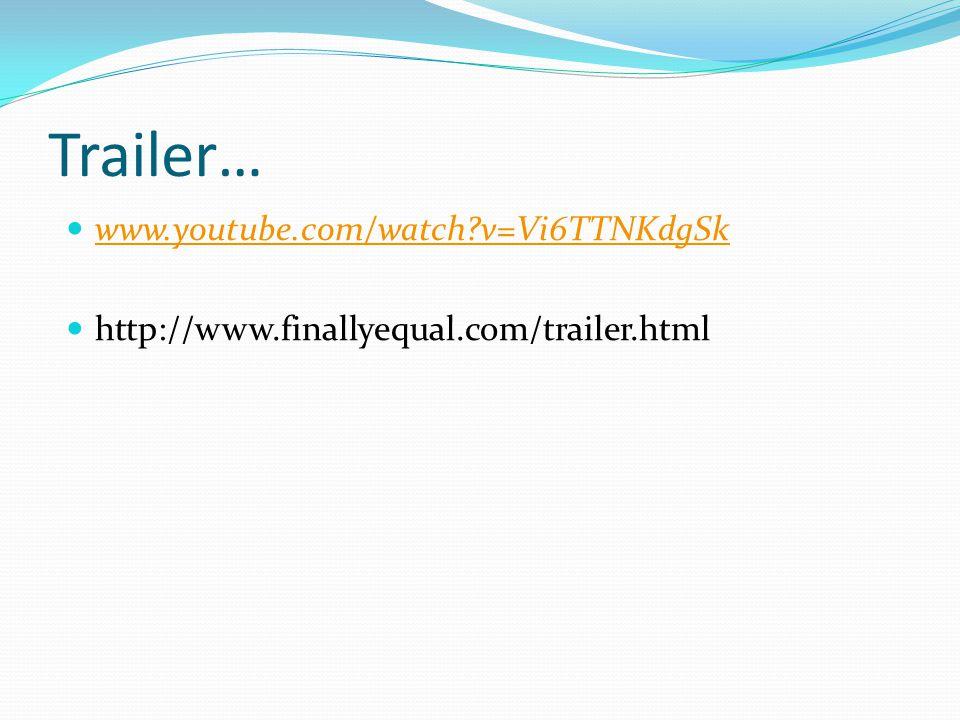 Trailer… www.youtube.com/watch?v=Vi6TTNKdgSk http://www.finallyequal.com/trailer.html