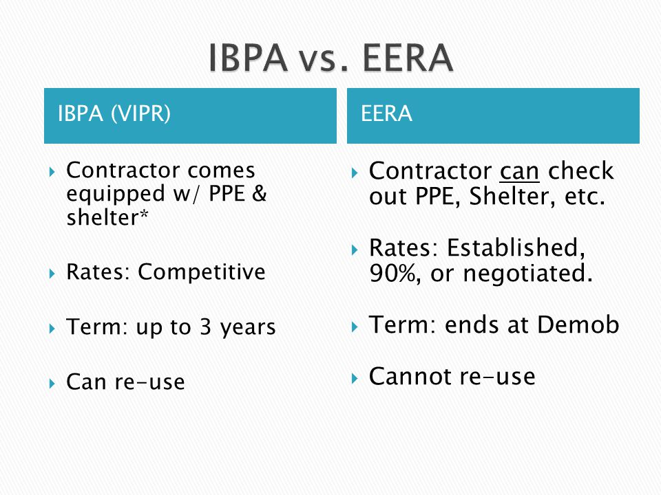 IBPA (VIPR)  Contractor comes equipped w/ PPE & shelter*  Rates: Competitive  Term: up to 3 years  Can re-use EERA  Contractor can check out PPE, Shelter, etc.