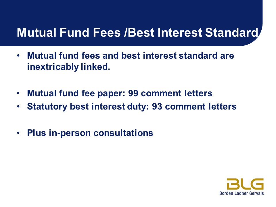 Mutual Fund Fees /Best Interest Standard Mutual fund fees and best interest standard are inextricably linked. Mutual fund fee paper: 99 comment letter