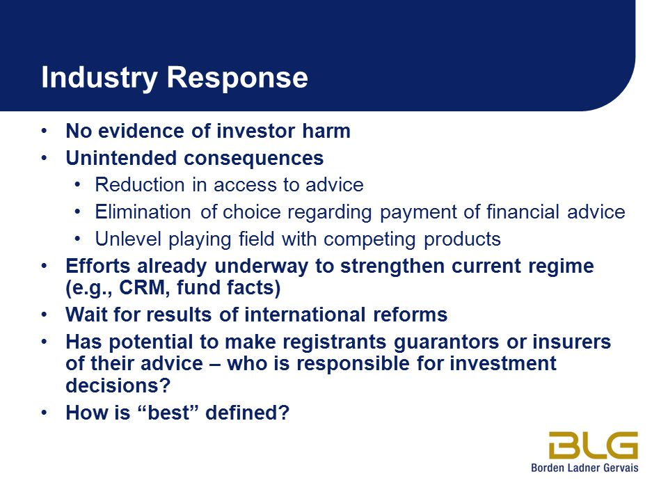 Industry Response No evidence of investor harm Unintended consequences Reduction in access to advice Elimination of choice regarding payment of financ