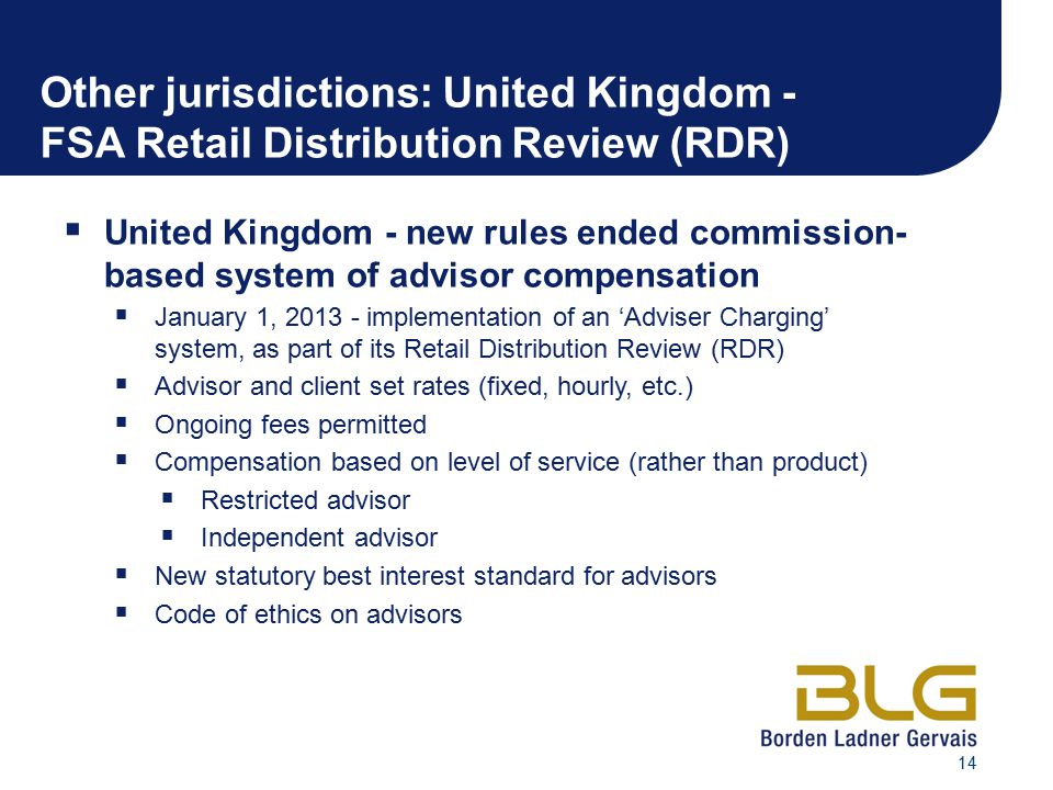 14 Other jurisdictions: United Kingdom - FSA Retail Distribution Review (RDR)  United Kingdom - new rules ended commission- based system of advisor c