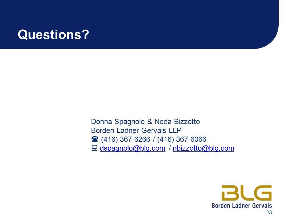 23 Questions? Donna Spagnolo & Neda Bizzotto Borden Ladner Gervais LLP  (416) 367-6266 / (416) 367-6066  dspagnolo@blg.com / nbizzotto@blg.comdspagn