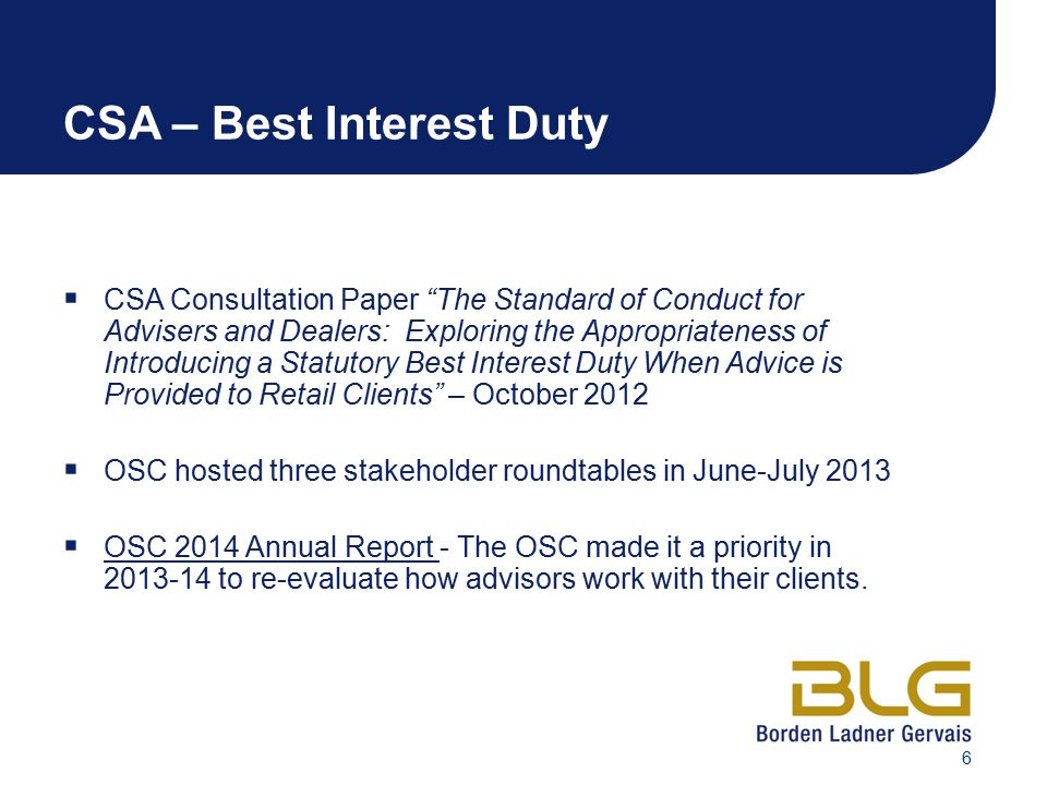 """6 CSA – Best Interest Duty  CSA Consultation Paper """"The Standard of Conduct for Advisers and Dealers: Exploring the Appropriateness of Introducing a"""