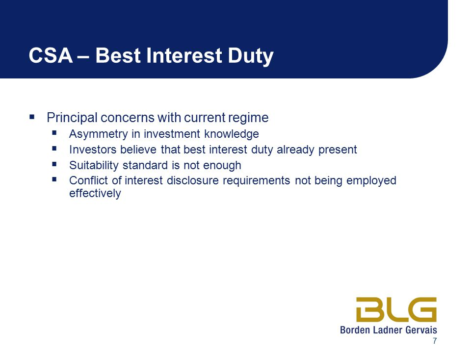 7 CSA – Best Interest Duty  Principal concerns with current regime  Asymmetry in investment knowledge  Investors believe that best interest duty al
