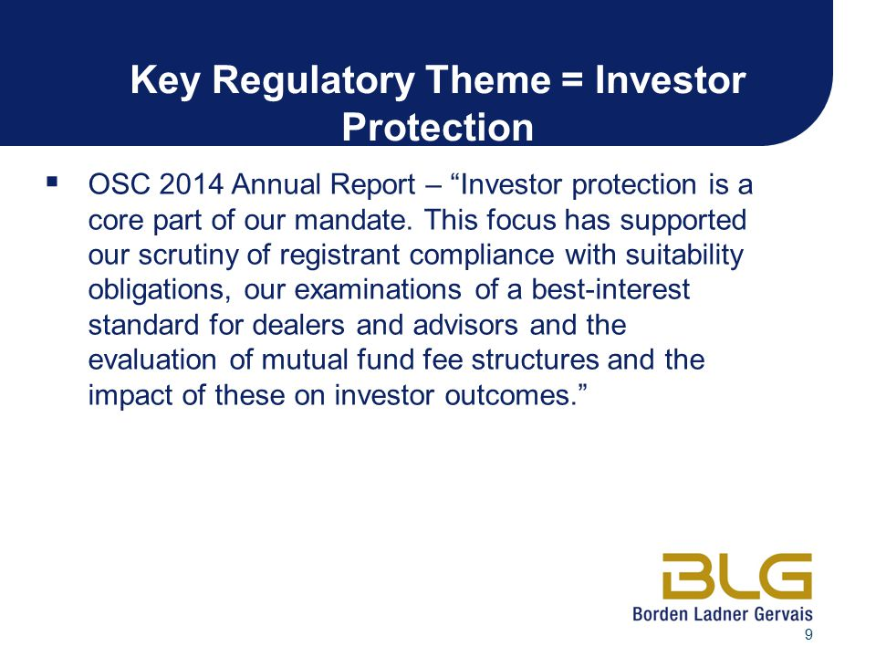 """9 Key Regulatory Theme = Investor Protection  OSC 2014 Annual Report – """"Investor protection is a core part of our mandate. This focus has supported o"""