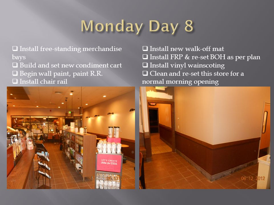  Install free-standing merchandise bays  Build and set new condiment cart  Begin wall paint, paint R.R.