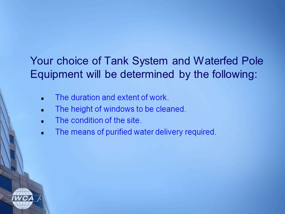 Your choice of Tank System and Waterfed Pole Equipment will be determined by the following: The duration and extent of work. The height of windows to