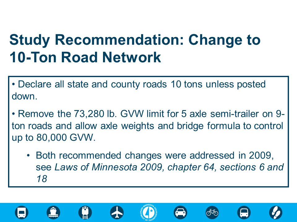 Study Recommendation: Change to 10-Ton Road Network Declare all state and county roads 10 tons unless posted down.