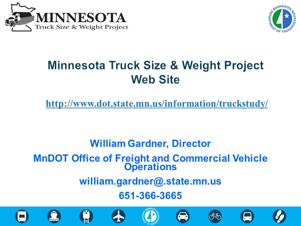 http://www.dot.state.mn.us/information/truckstudy/ William Gardner, Director MnDOT Office of Freight and Commercial Vehicle Operations william.gardner@.state.mn.us 651-366-3665
