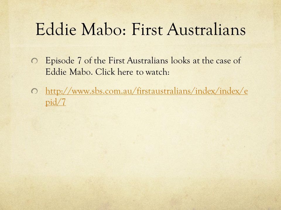 Eddie Mabo: First Australians Episode 7 of the First Australians looks at the case of Eddie Mabo.
