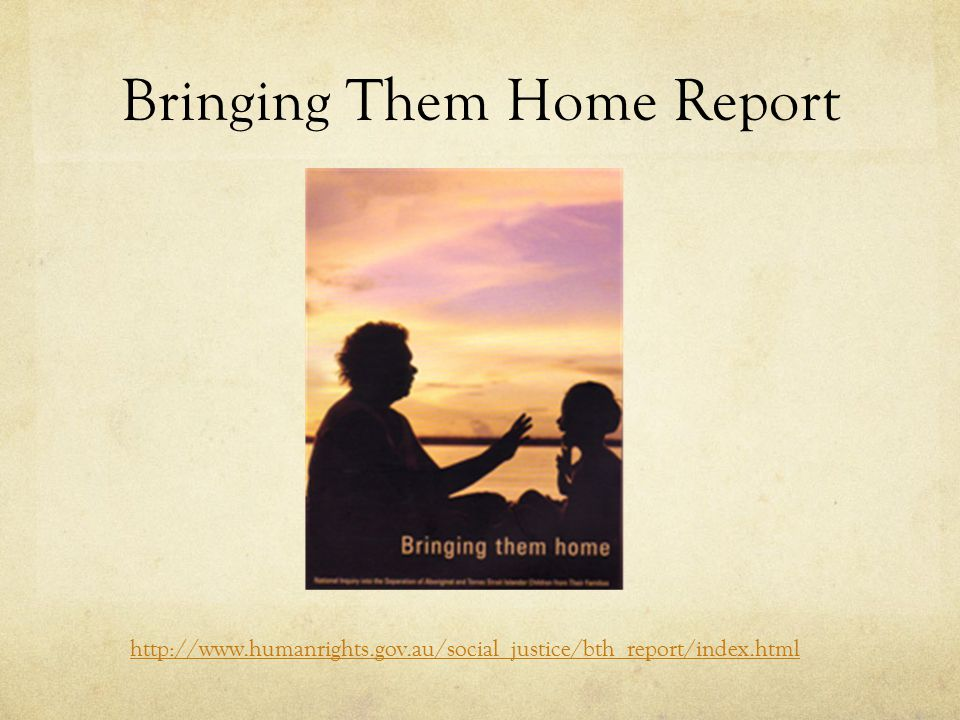 Bringing Them Home Report http://www.humanrights.gov.au/social_justice/bth_report/index.html