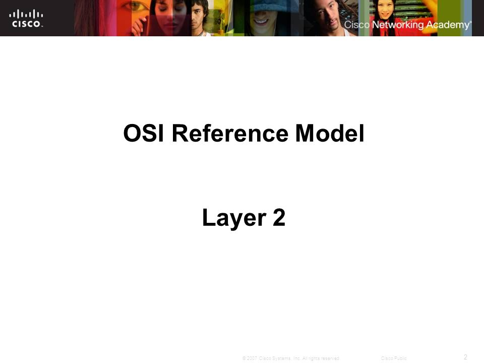 2 © 2007 Cisco Systems, Inc. All rights reserved.Cisco Public OSI Reference Model Layer 2