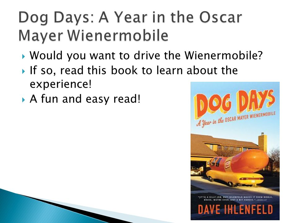 Would you want to drive the Wienermobile.  If so, read this book to learn about the experience.