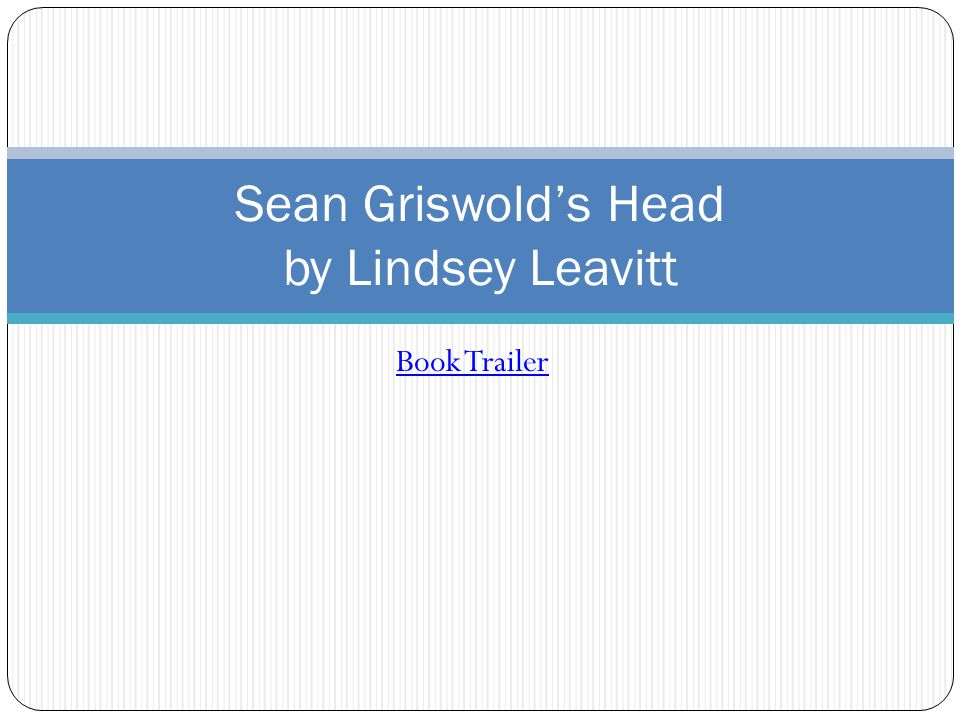 Book Trailer Sean Griswold's Head by Lindsey Leavitt